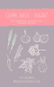 Clean, basic, vegan 100 Rezepte zum Abnehmen